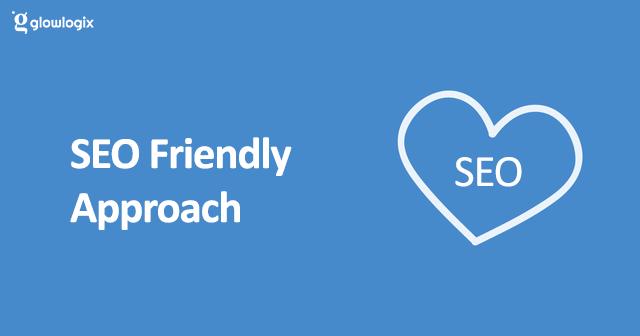 SEO friendly Approach